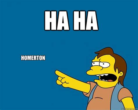 Ha Ha Meme - ha ha homerton nelson simpsons ass meme quickmeme