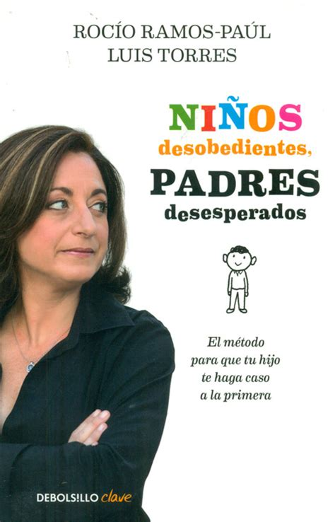 nios desobedientes padres desesperados ni 241 os desobedientes padres desesperados el m 233 todo para que tu hijo t