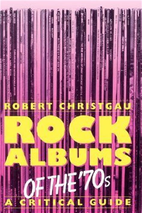of the 70s books rock albums of the 70s a critical guide by robert