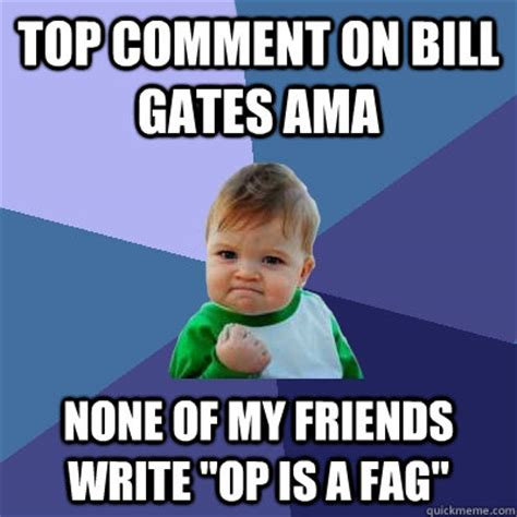 Fagget Meme - top comment on bill gates ama none of my friends write quot op