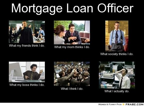 Mortgage Meme - mortgage loan officer meme generator what i do