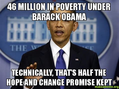 Chagne Meme - 46 million in poverty under barack obama technically that