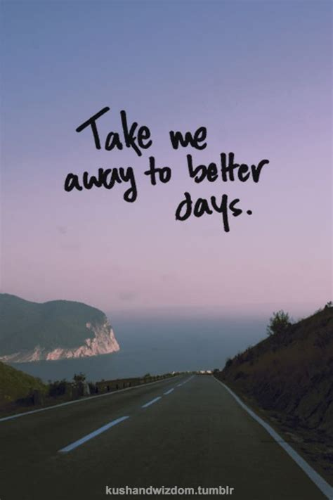 better the feel place take me away quotes quotesgram