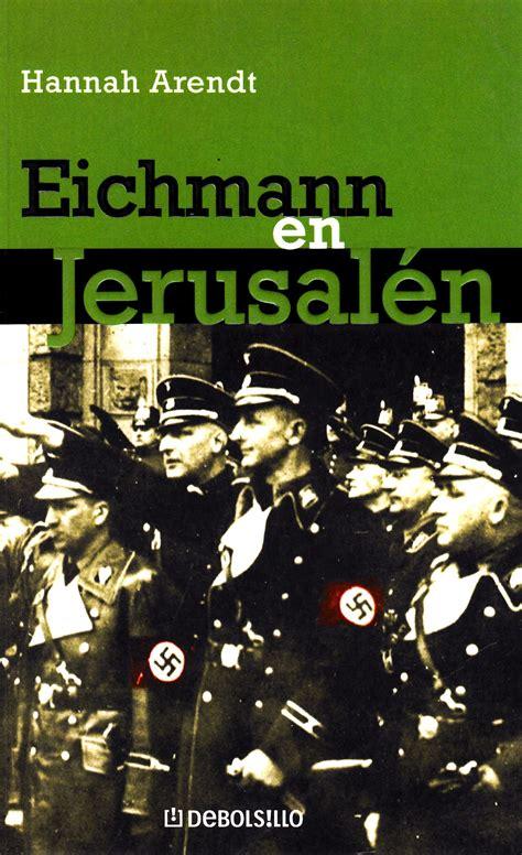 libro eichmann y el holocausto hannah arendt la banalidad del mal