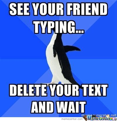 Typing Meme - socially awkward penguin see your friend typing by