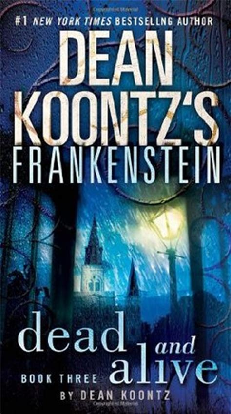 s alive books dead and alive dean koontz s frankenstein 3 by dean
