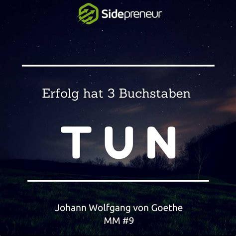 Erfolg Hat Drei Buchstaben by Mm 9 Johann Wolfgang Goethe 252 Ber Erfolg Durch Tun