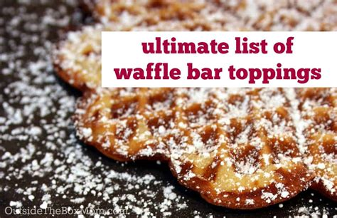 toppings for waffle bar ultimate list of awesome waffle bar toppings outside the