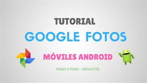 tutorial carding di android 2017 tutorial google fotos m 243 vil y celular android 2017 youtube