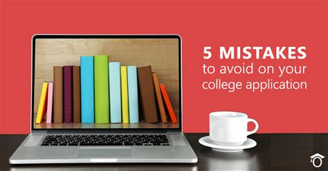 5 Mistakes To Avoid by Five Mistakes To Avoid On Your College Application