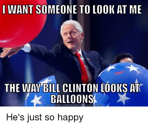 Bill Clinton Memes - i want someone to look at me the wav bill clinton looks at