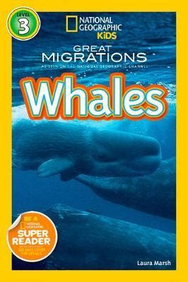 national geographic kids readers 1426326815 national geographic kids readers great migrations whales laura marsh 9781426307454