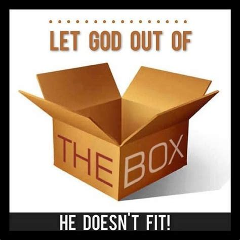 Out Doesn T To Pigging Out Fit And Fabulous Let God Out Of The Box He Doesn T Fit Religion The Box The O Jays And Photos