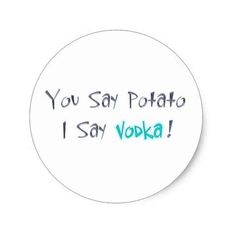 you say potato the you say potato i say vodka sticker zazzle