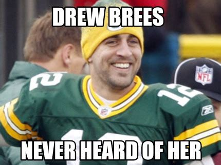 Drew Brees Memes - meme creator drew brees never heard of her meme