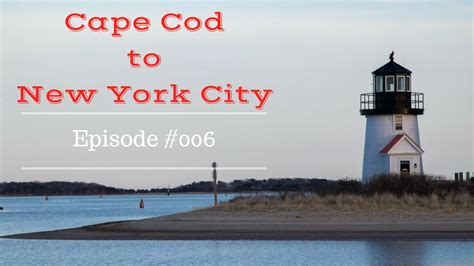 nyc to cape cod cape cod to new york city hd episode 006