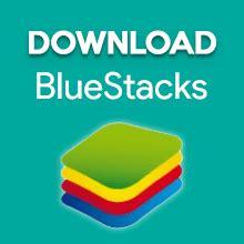download bluestacks full version untuk windows 7 download bluestacks for pc windows xp 7 8 8 1 10 laptop