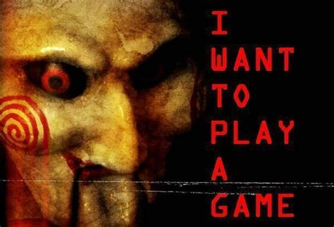 Saw Iv Wants Your Blood by Jigsaw Saw Quotes I Want To Play A Images Pinteres