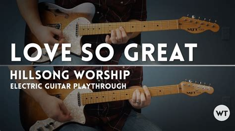 tutorial guitar hillsong love so great hillsong worship electric guitar