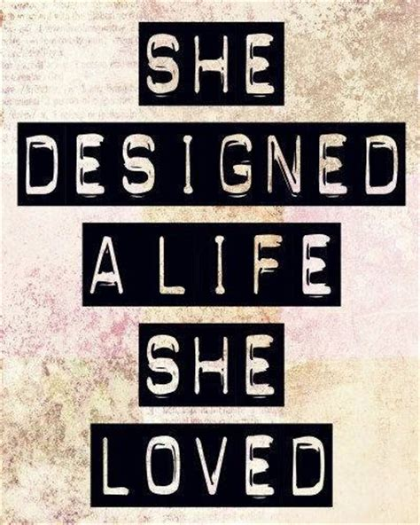 design a dream life quot she designed a life she loved quot quote inspire me pinterest