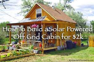 14x14 Solar Cabin by How To Build A 400sqft Solar Powered Grid Cabin For