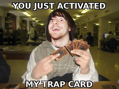 trap card meme template you just activated my trap card by theintersectproject