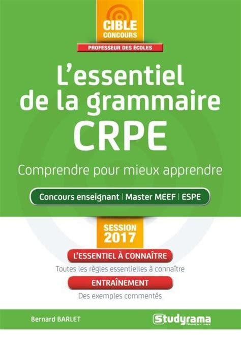 bescherelle lessentiel pour mieux l essentiel de la grammaire crpe comprendre pour mieux apprendre concours enseignant master