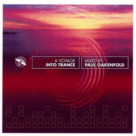 paul oakenfold trance a voyage into trance mixed by paul oakenfold by various