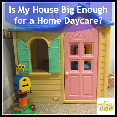 in house daycare is my house big enough for a home daycare how to run a home daycare