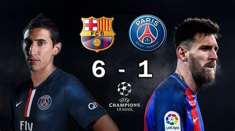 barcelona psg 6 1 barcelona vs psg 6 1 2017 neymar vs psg paris saint