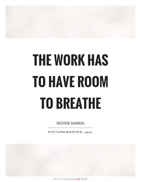 room to breathe lyrics the work has to room to breathe picture quotes