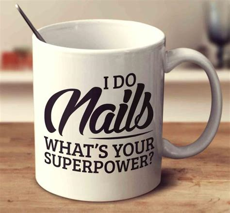 I Do Nail by I Do Nails What S Your Superpower Mug