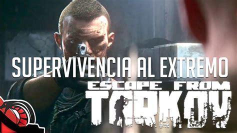 supervivencia al youtube supervivencia al extremo escape from tarkov alpha