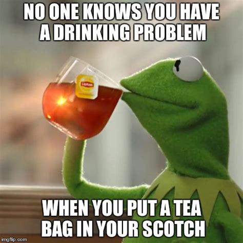 Drinking Problem Meme - kermit drinks imgflip