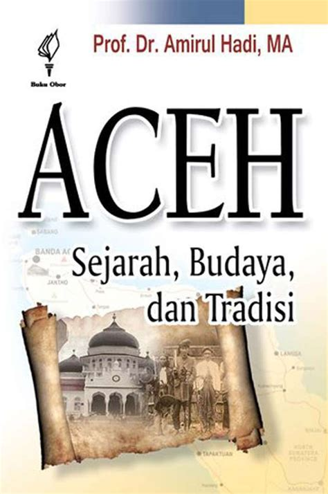 Buku The Idea Of Indonesia Sejarah Pemikiran Dan Gagasan jual buku aceh sejarah budaya dan tradisi oleh prof dr amirul hadi ma gramedia digital