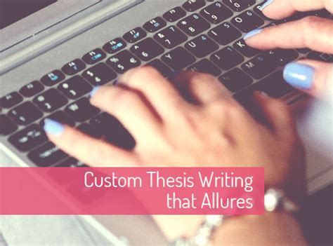 custom dissertations custom thesis writing that allures essay writing secret