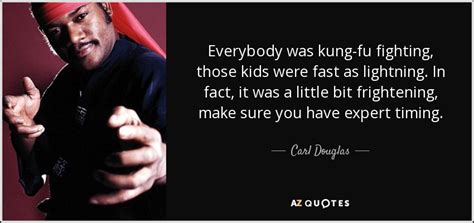 Everybody Was Kung Fu Fighting by Quotes By Carl Douglas A Z Quotes