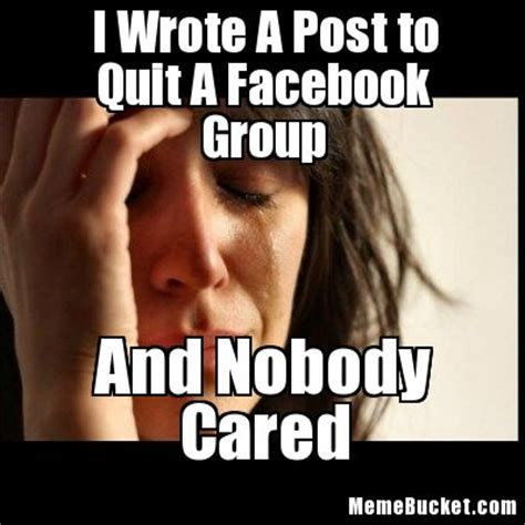 How To Post Memes On Facebook - i wrote a post to quit a facebook group create your own meme