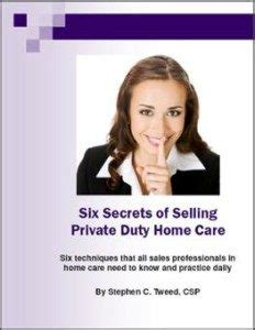six secrets of selling duty home care leading