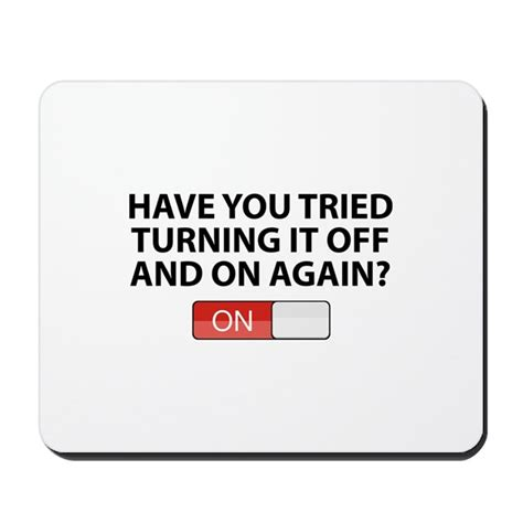 Have You Tried Turning It Off And On Again Meme - have you tried turning it off and on again mousep by