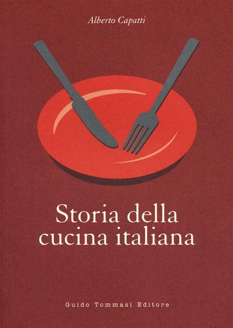 libri cucina italiana libro storia della cucina italiana di a capatti