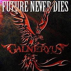 Future Never Dies galneryus future never dies encyclopaedia metallum