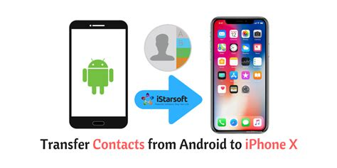how to send contacts from android to iphone how to transfer contacts from android to iphone x in 6 ways