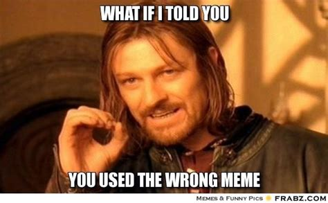 What if i told you    One Does Not Simply Meme Generator