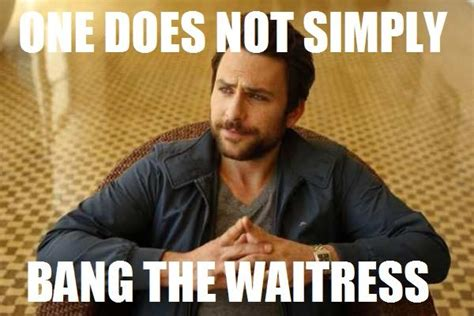 Waitressing Memes - one does not simply bang the waitress weknowmemes