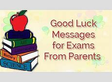 Good Luck Messages for Exams From Parents Final Exam Wishes