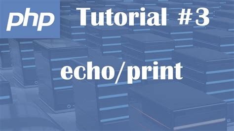 tutorial php echo php tutorial 3 echo and print youtube