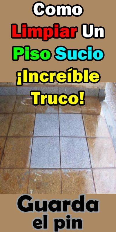 como limpiar  piso sucio increible truco limpiar