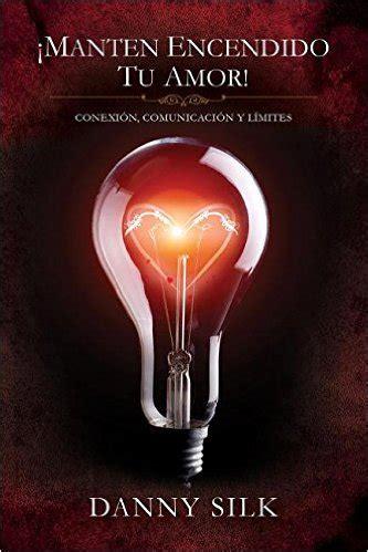 libro manten encendido tu amor mant 233 n encendido tu amor danny silk libro cristiano