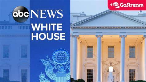 live stream white house live news stream abc live streaming video abc news